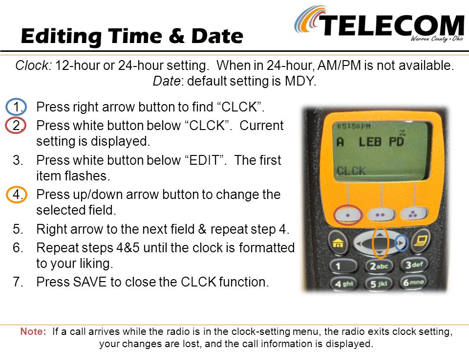Editing Time & Date Clock: 12-hour or 24-hour setting. When in 24-hour, AM/PM is not available. Date: default setting is MDY.