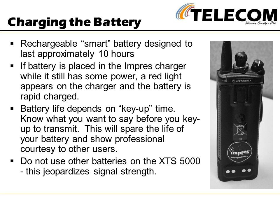 Charging the Battery Rechargeable smart battery designed to last approximately 10 hours.