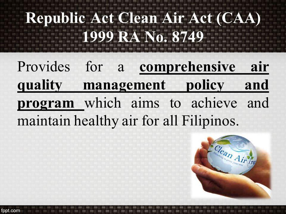 Republic Act Clean Air Act (CAA) 1999 RA No. 8749