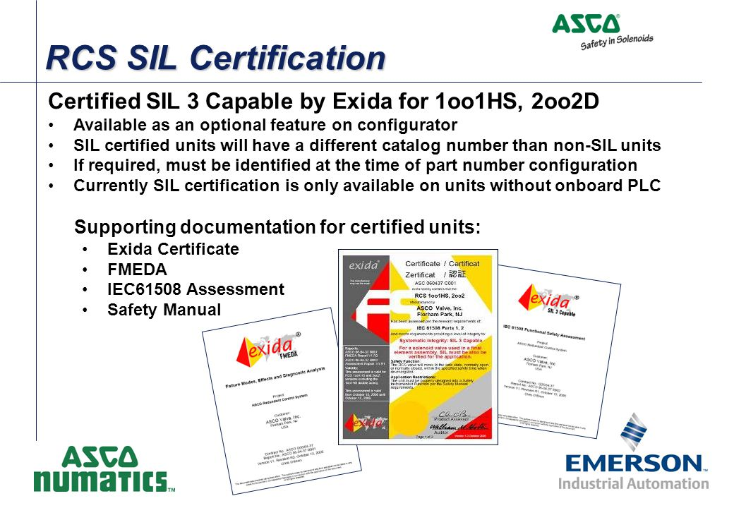RCS SIL Certification Certified SIL 3 Capable by Exida for 1oo1HS, 2oo2D. Available as an optional feature on configurator.