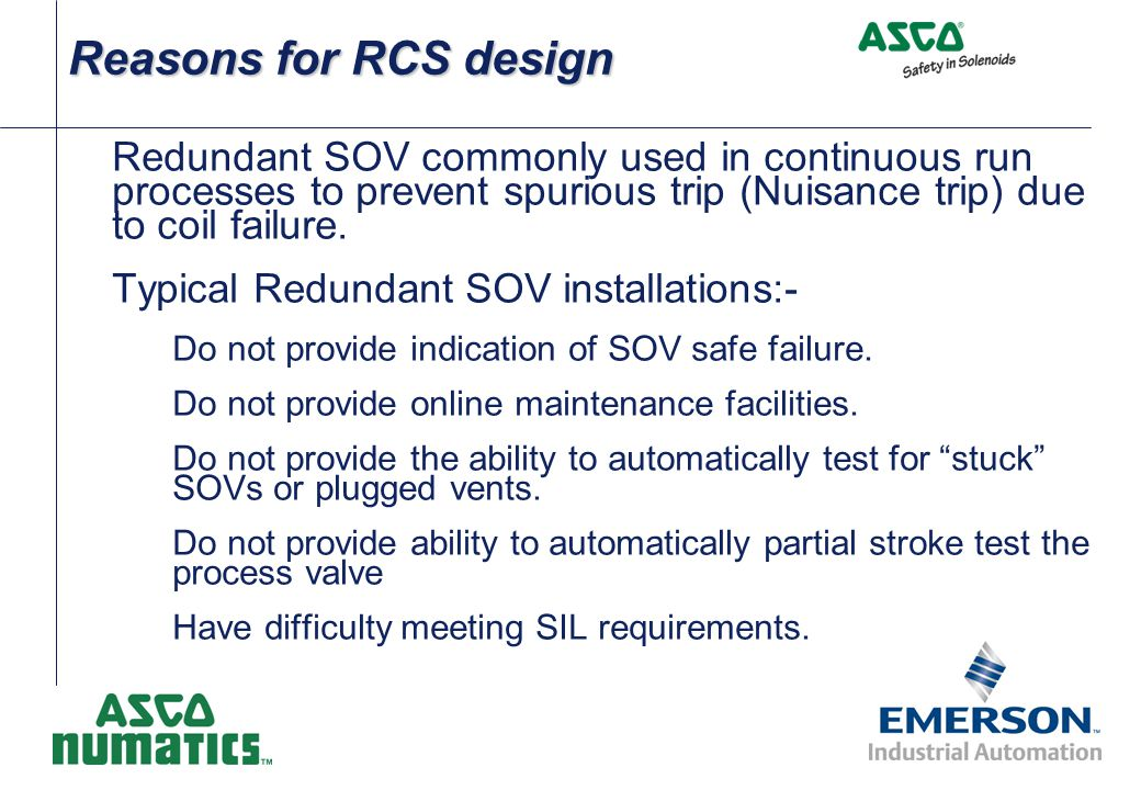 Reasons for RCS design Redundant SOV commonly used in continuous run processes to prevent spurious trip (Nuisance trip) due to coil failure.