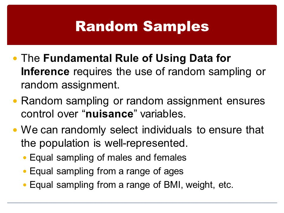 Random Samples The Fundamental Rule of Using Data for Inference requires the use of random sampling or random assignment.