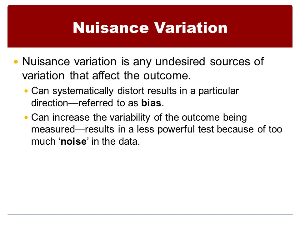 Nuisance Variation Nuisance variation is any undesired sources of variation that affect the outcome.