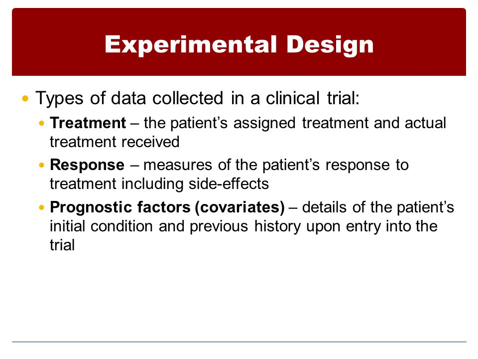Experimental Design Types of data collected in a clinical trial: