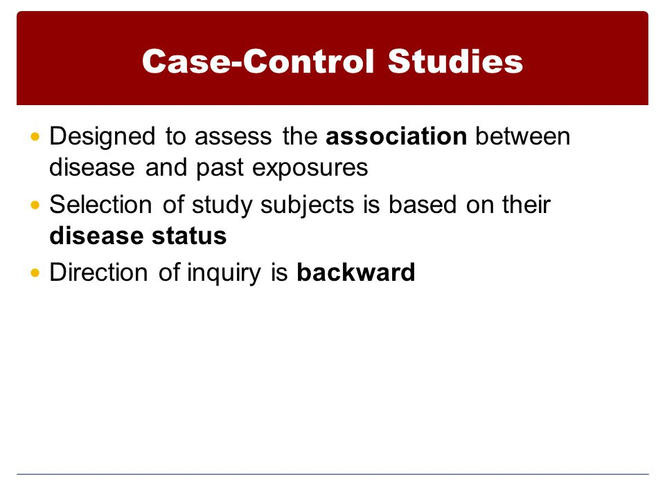 Case-Control Studies Designed to assess the association between disease and past exposures.