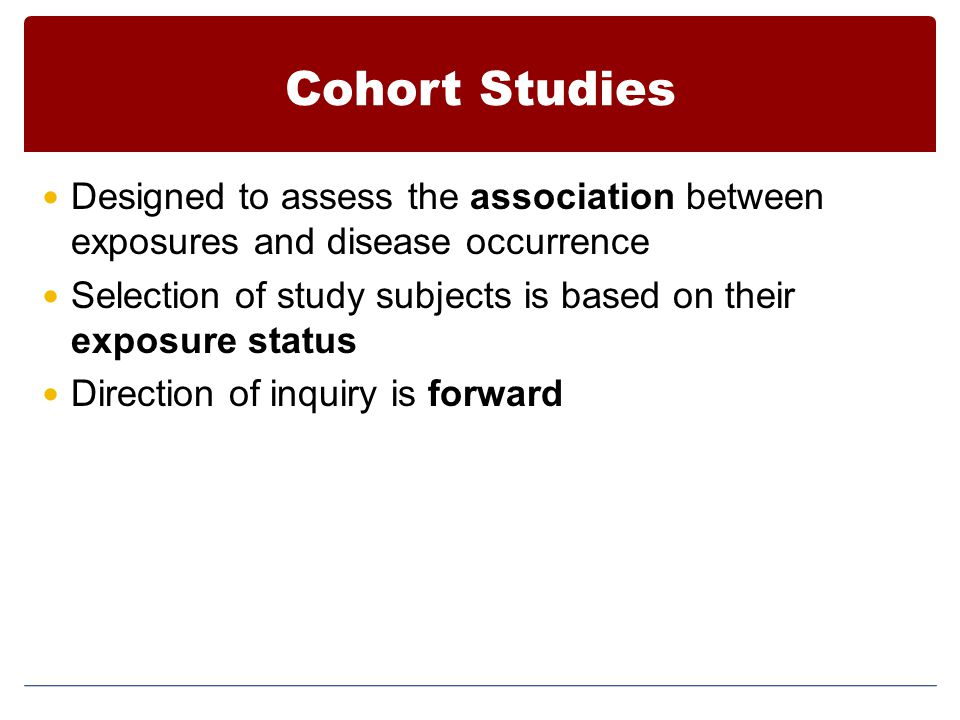 Cohort Studies Designed to assess the association between exposures and disease occurrence.