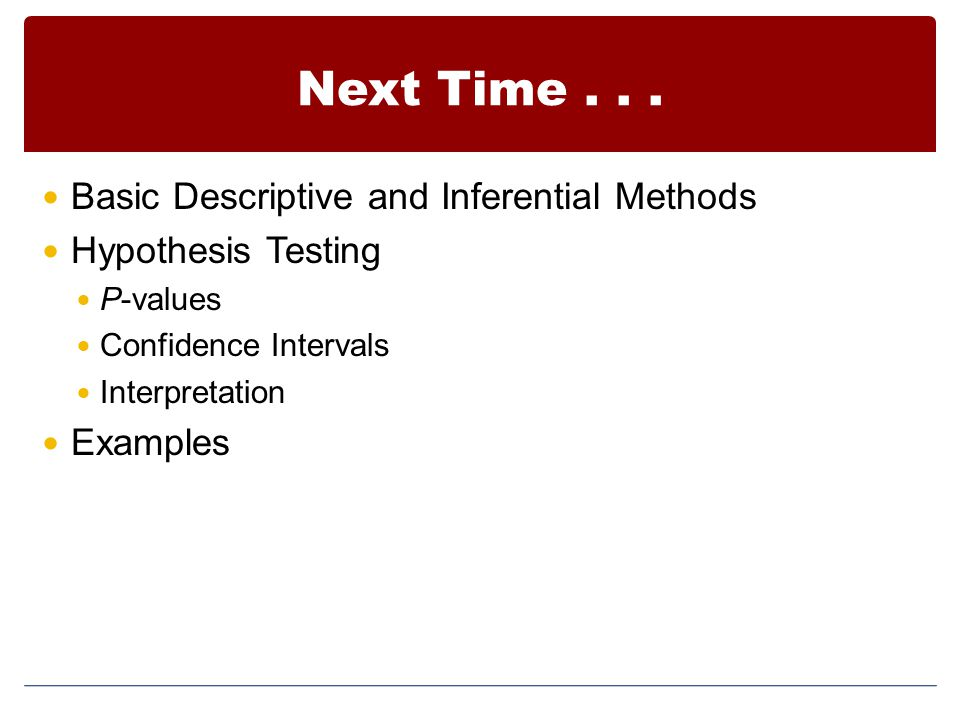 Next Time . . . Basic Descriptive and Inferential Methods