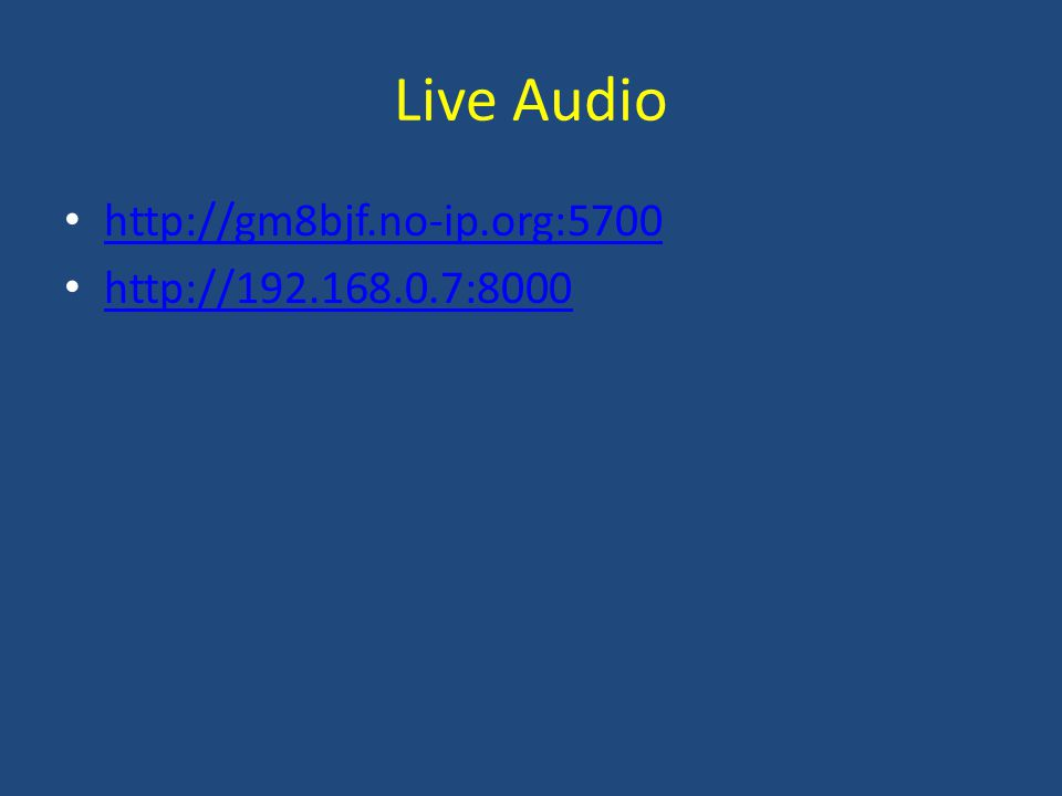 Live Audio http://gm8bjf.no-ip.org:5700 http://192.168.0.7:8000