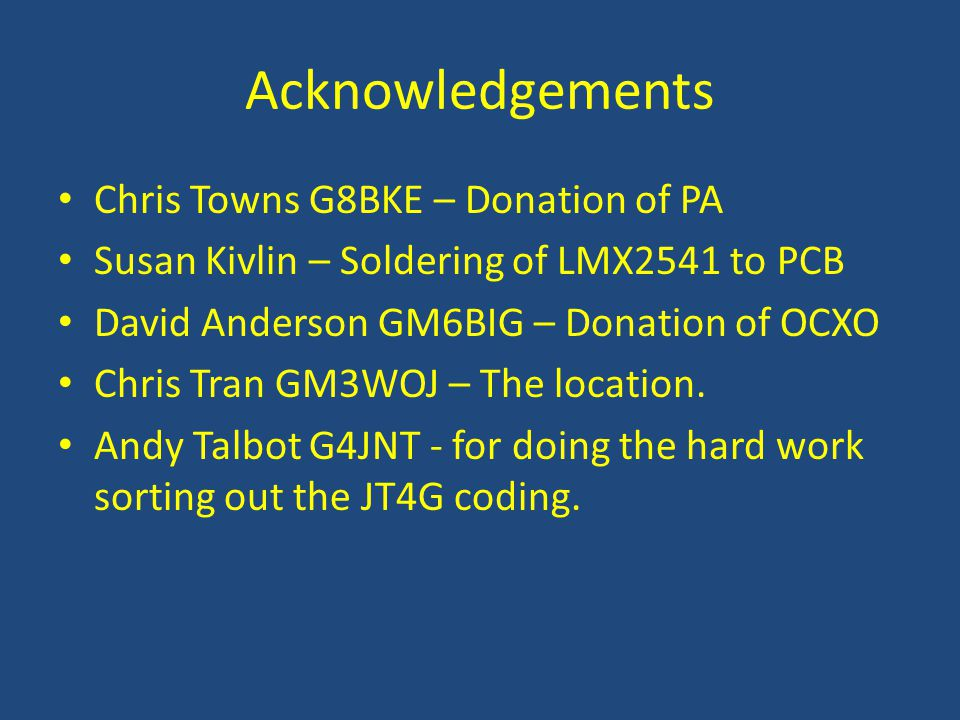 Acknowledgements Chris Towns G8BKE – Donation of PA