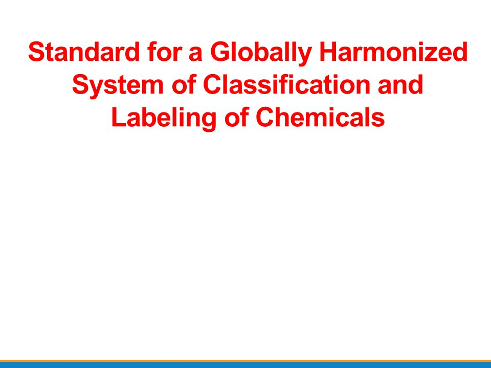 Standard for a Globally Harmonized System of Classification and Labeling of Chemicals