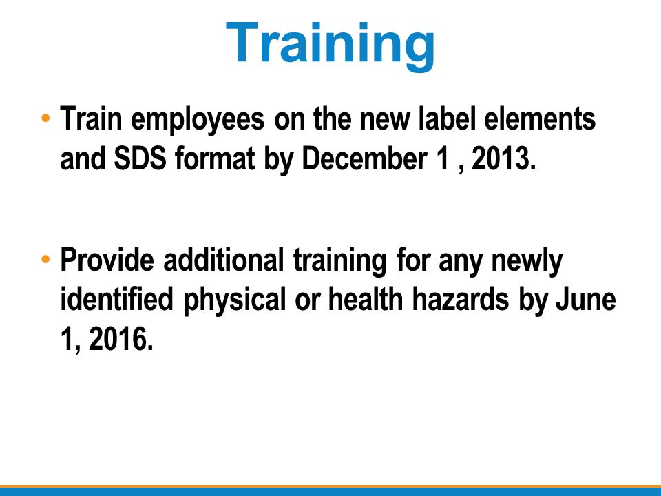 Training Train employees on the new label elements and SDS format by December 1 , 2013.