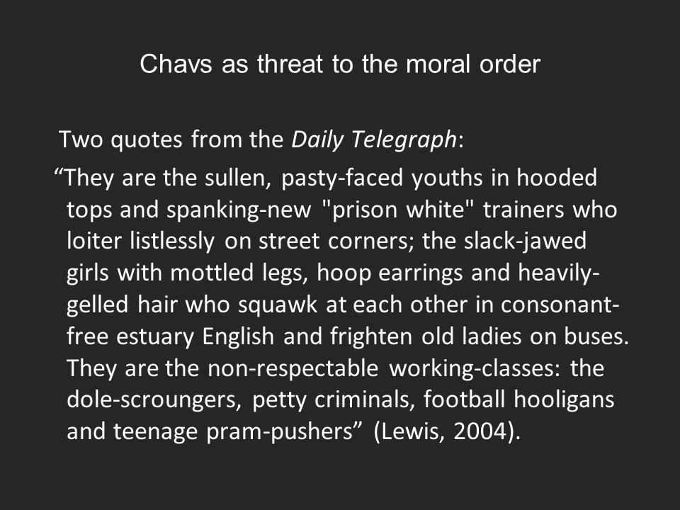 Chavs as threat to the moral order