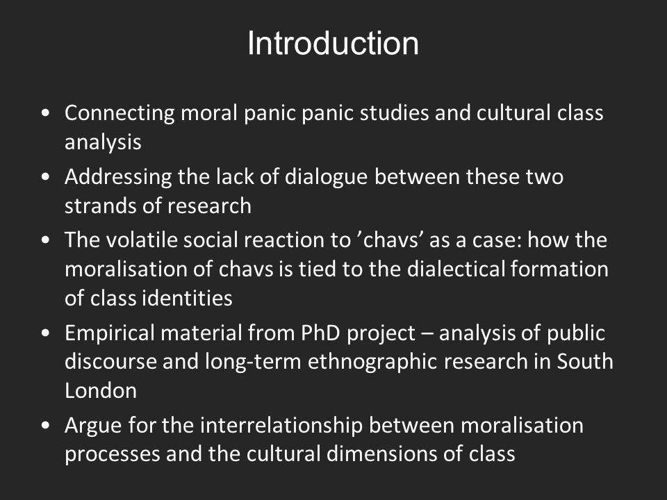 Introduction Connecting moral panic panic studies and cultural class analysis. Addressing the lack of dialogue between these two strands of research.