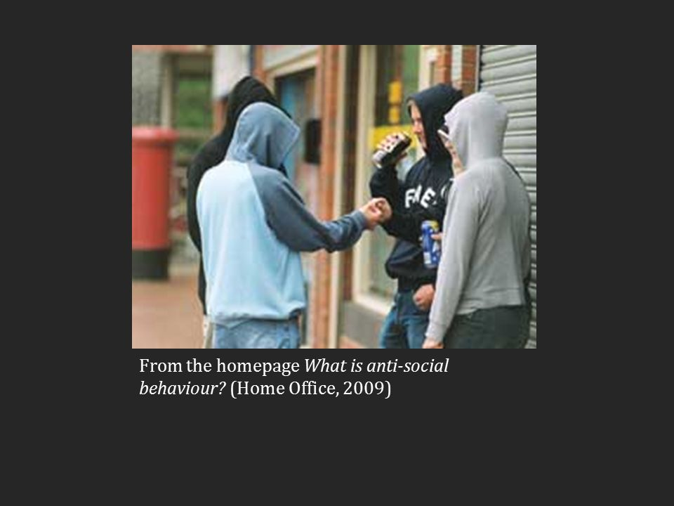 From the homepage What is anti-social behaviour (Home Office, 2009)