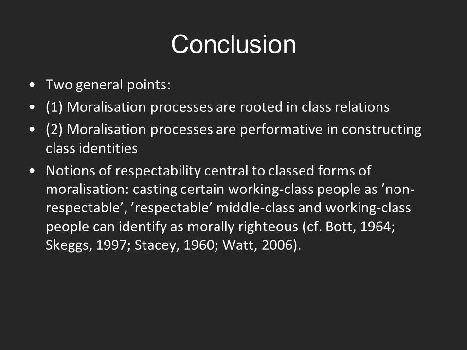 Conclusion Two general points: