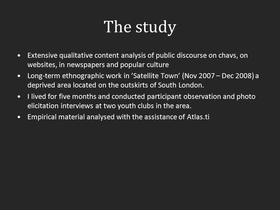 The study Extensive qualitative content analysis of public discourse on chavs, on websites, in newspapers and popular culture.