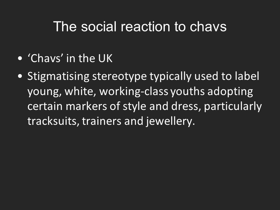 The social reaction to chavs