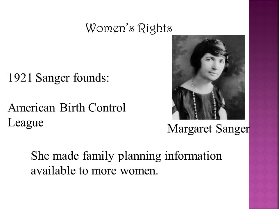Women's Rights 1921 Sanger founds: American Birth Control League.