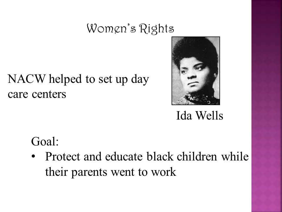 Women's Rights NACW helped to set up day care centers.