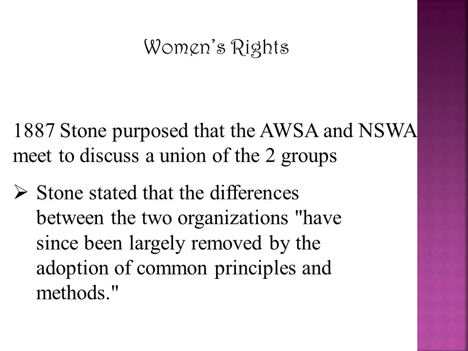 Women's Rights 1887 Stone purposed that the AWSA and NSWA meet to discuss a union of the 2 groups.