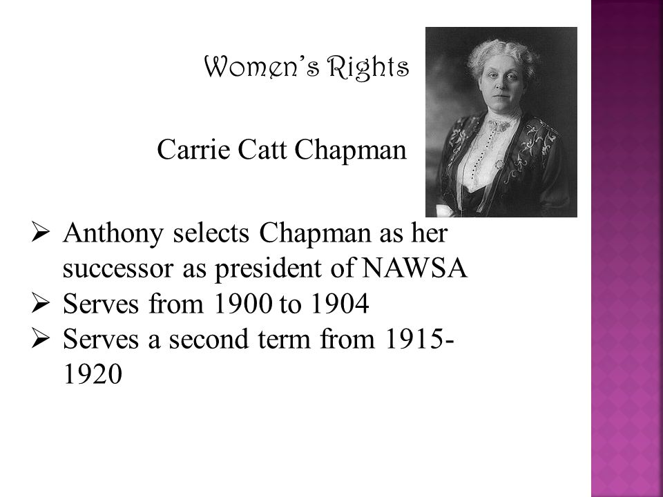 Women's Rights Carrie Catt Chapman. Anthony selects Chapman as her successor as president of NAWSA.
