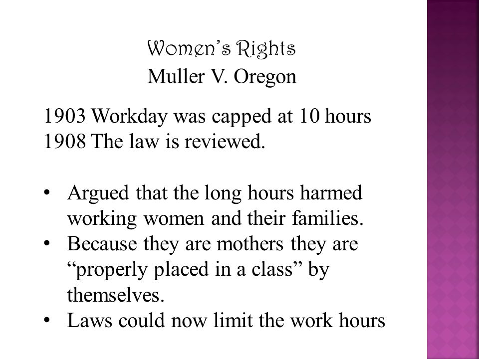 1903 Workday was capped at 10 hours 1908 The law is reviewed.