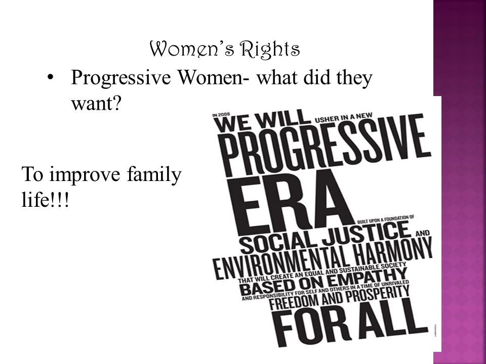 Women's Rights Progressive Women- what did they want To improve family life!!!