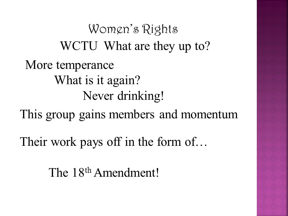 Women's Rights WCTU What are they up to More temperance. What is it again Never drinking! This group gains members and momentum.