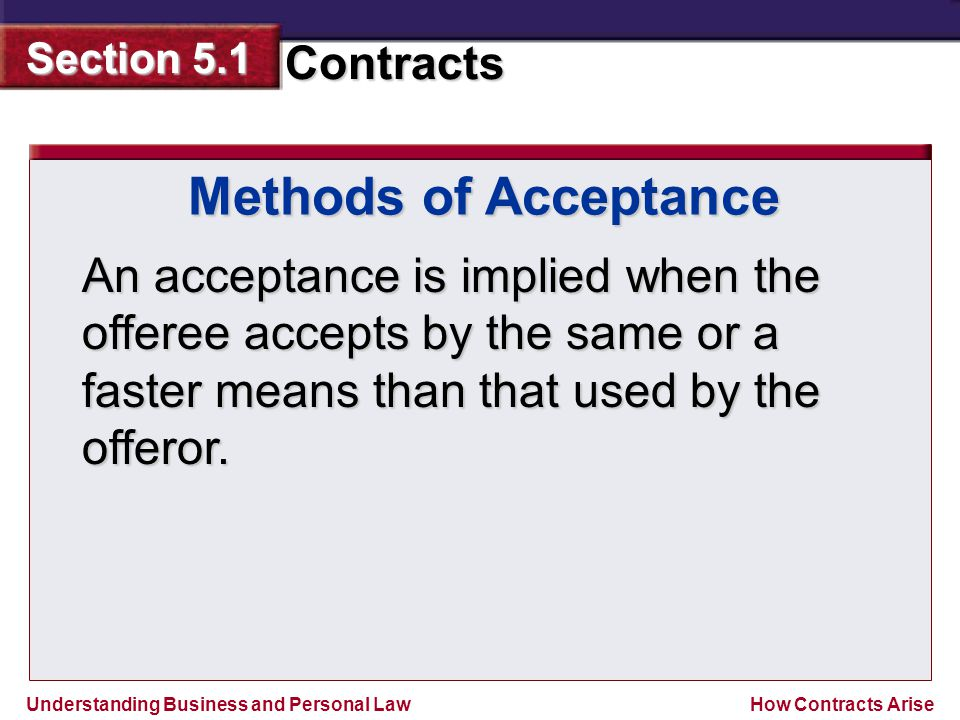 Methods of Acceptance An acceptance is implied when the offeree accepts by the same or a faster means than that used by the offeror.