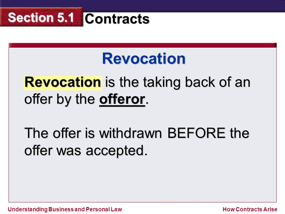 Revocation Revocation is the taking back of an offer by the offeror.