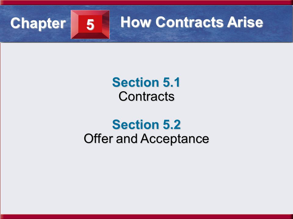 Chapter 5 How Contracts Arise Section 5.1 Contracts Section 5.2