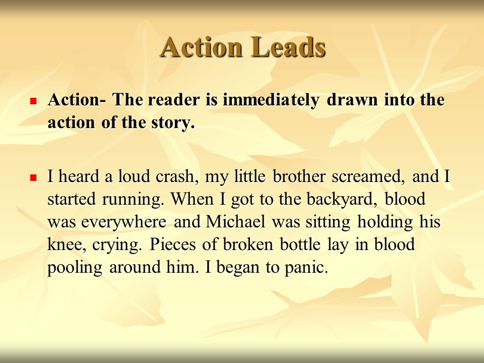 Action Leads Action- The reader is immediately drawn into the action of the story.