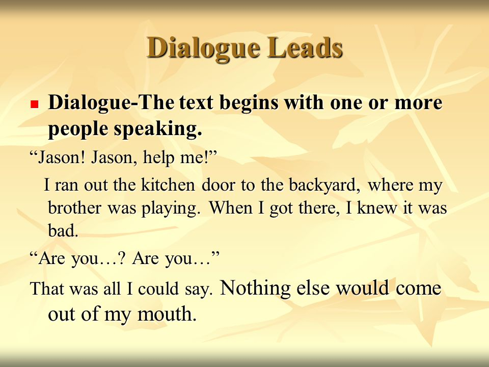 Dialogue Leads Dialogue-The text begins with one or more people speaking. Jason! Jason, help me!