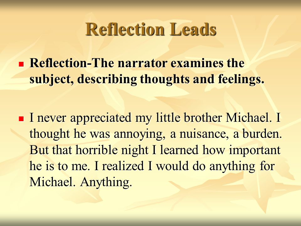 Reflection Leads Reflection-The narrator examines the subject, describing thoughts and feelings.