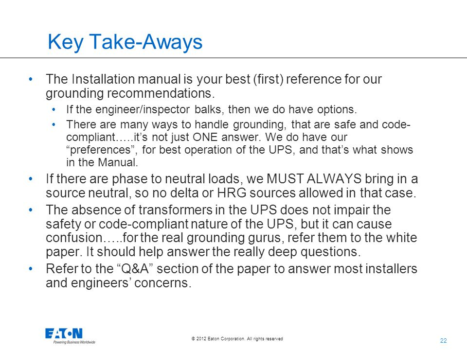 Key Take-Aways The Installation manual is your best (first) reference for our grounding recommendations.