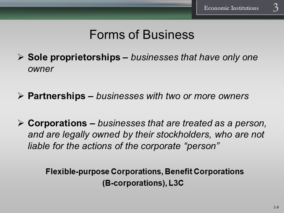 Forms of Business Sole proprietorships – businesses that have only one owner. Partnerships – businesses with two or more owners.