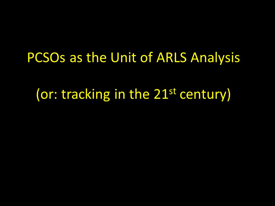 PCSOs as the Unit of ARLS Analysis (or: tracking in the 21st century)