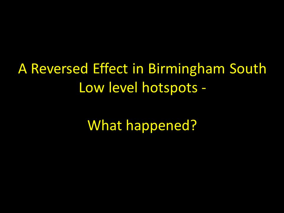 A Reversed Effect in Birmingham South Low level hotspots - What happened