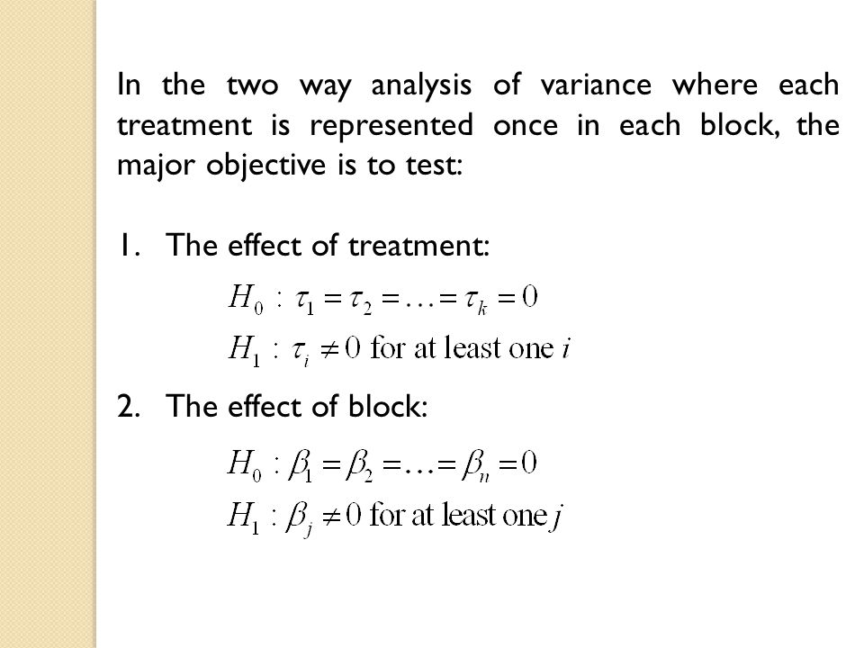 In the two way analysis of variance where each treatment is represented once in each block, the major objective is to test: