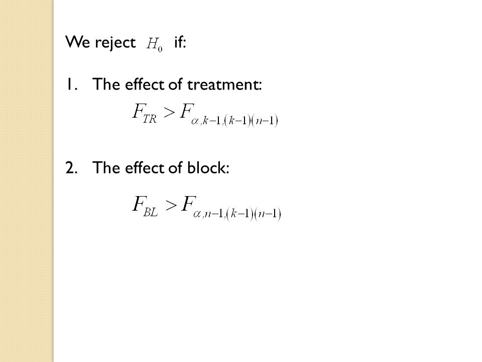 We reject if: The effect of treatment: 2. The effect of block: