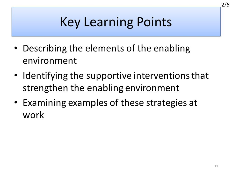 2/6 Key Learning Points. Describing the elements of the enabling environment.