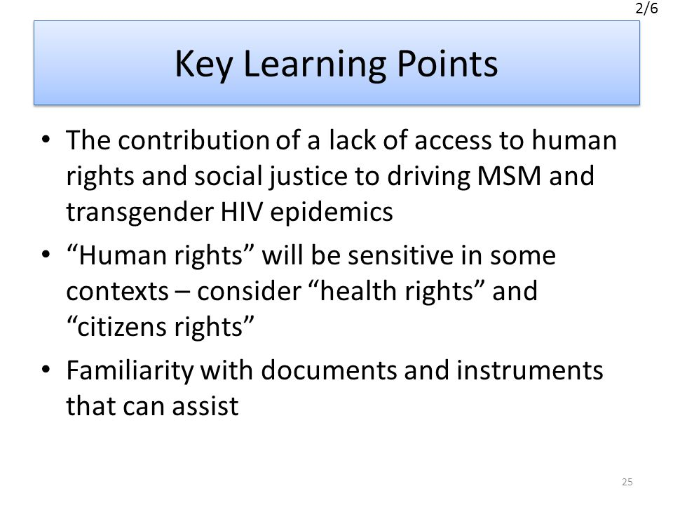 2/6 Key Learning Points. The contribution of a lack of access to human rights and social justice to driving MSM and transgender HIV epidemics.