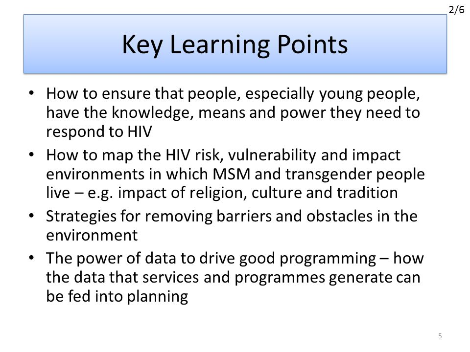 2/6 Key Learning Points. How to ensure that people, especially young people, have the knowledge, means and power they need to respond to HIV.