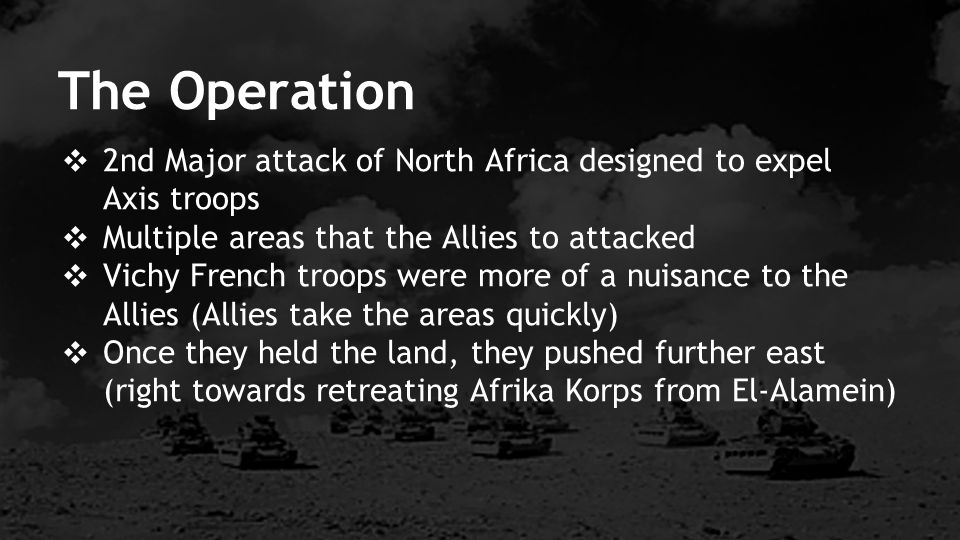 The Operation 2nd Major attack of North Africa designed to expel Axis troops. Multiple areas that the Allies to attacked.
