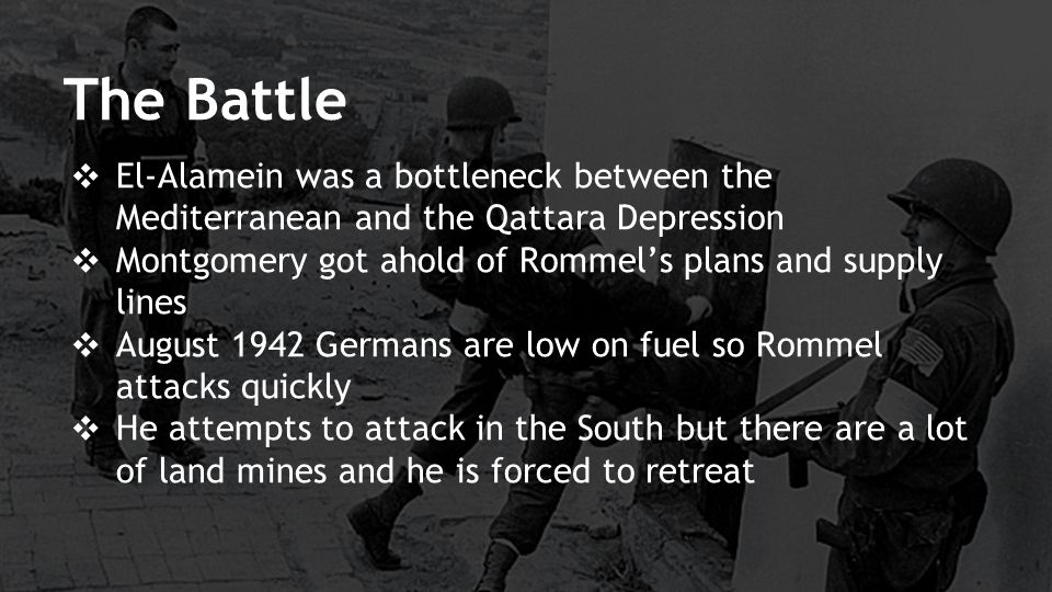 The Battle El-Alamein was a bottleneck between the Mediterranean and the Qattara Depression. Montgomery got ahold of Rommel's plans and supply lines.