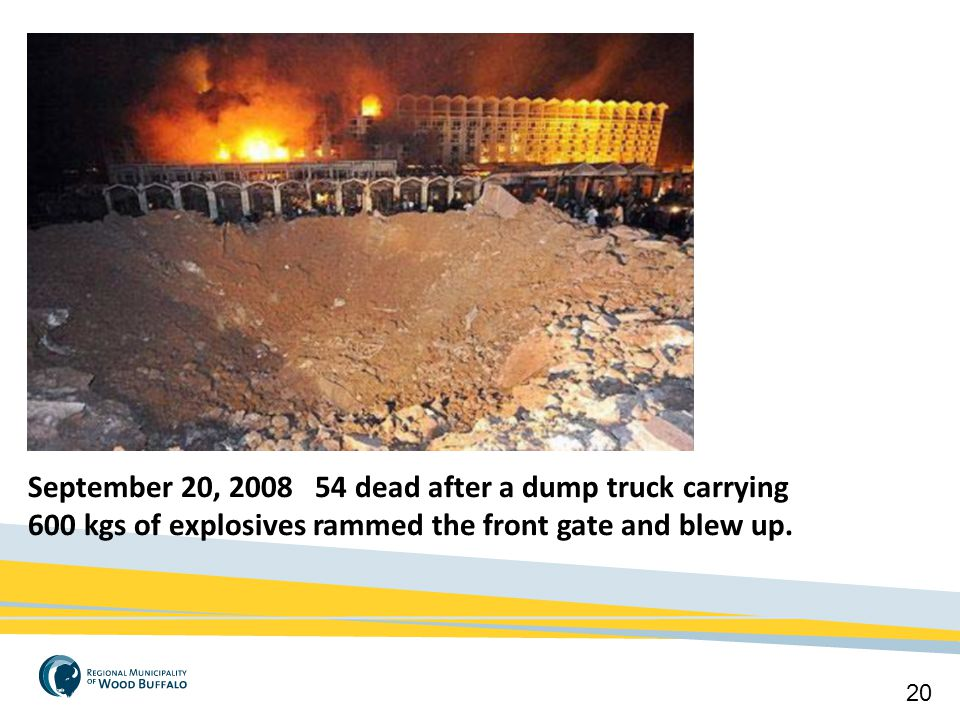 September 20, 2008 54 dead after a dump truck carrying 600 kgs of explosives rammed the front gate and blew up.