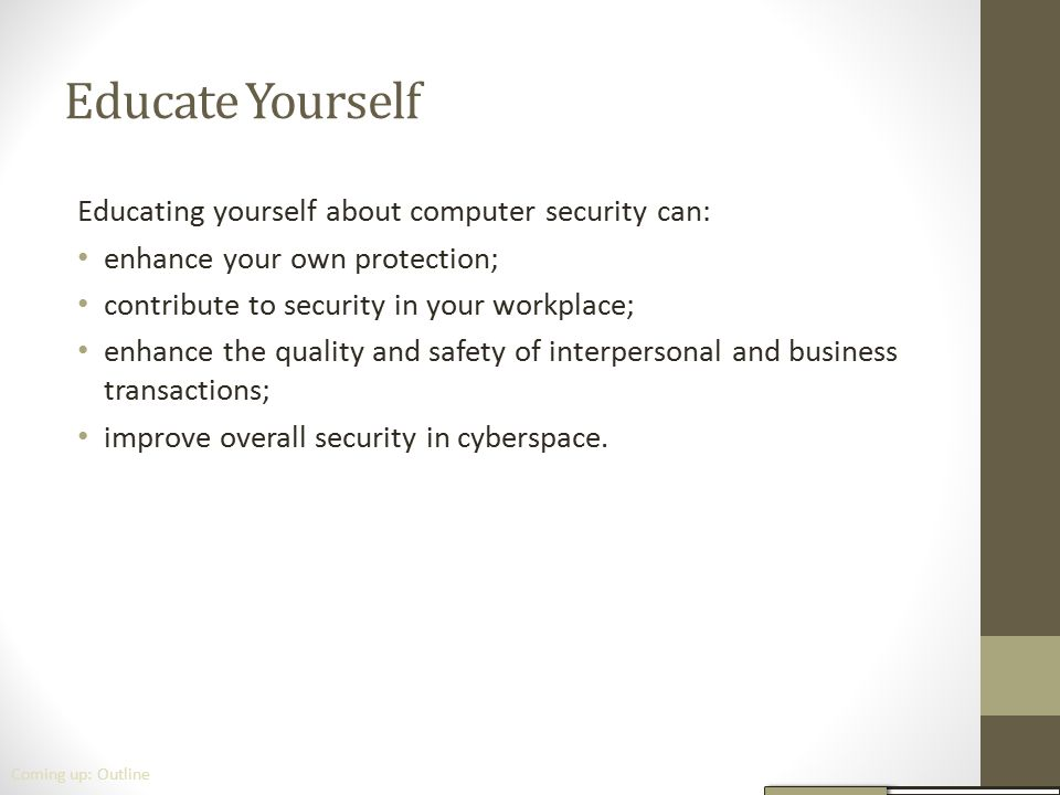 Educate Yourself Educating yourself about computer security can: