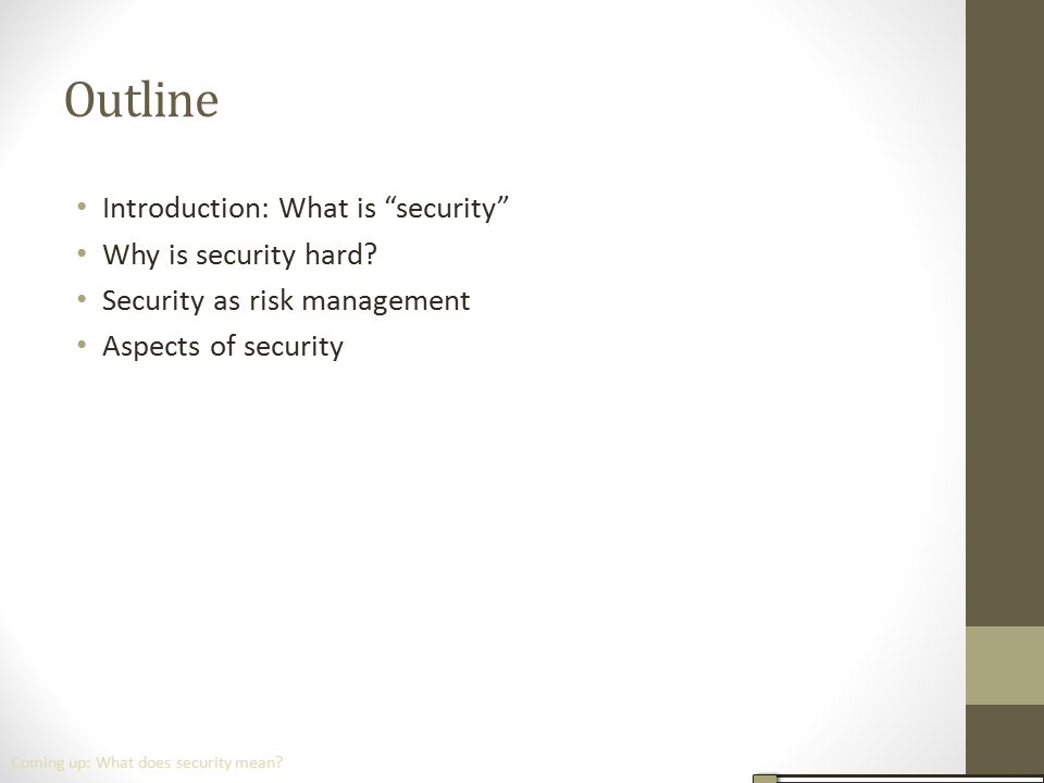 Outline Introduction: What is security Why is security hard