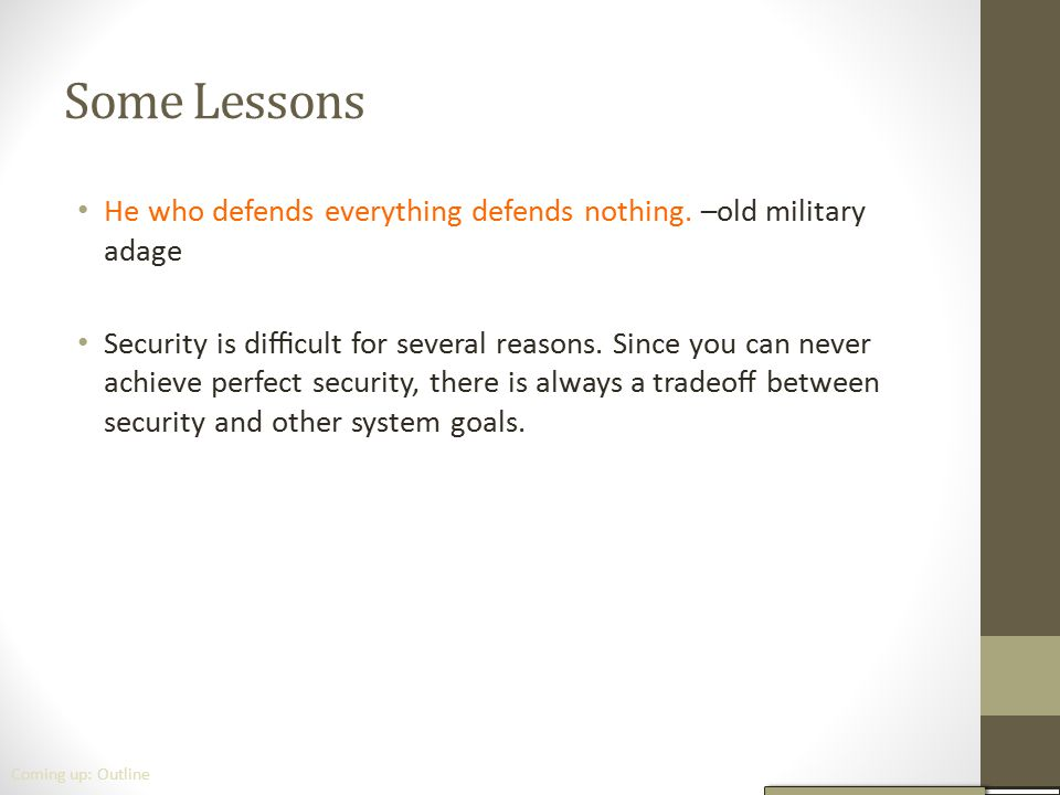 Some Lessons He who defends everything defends nothing. –old military adage.