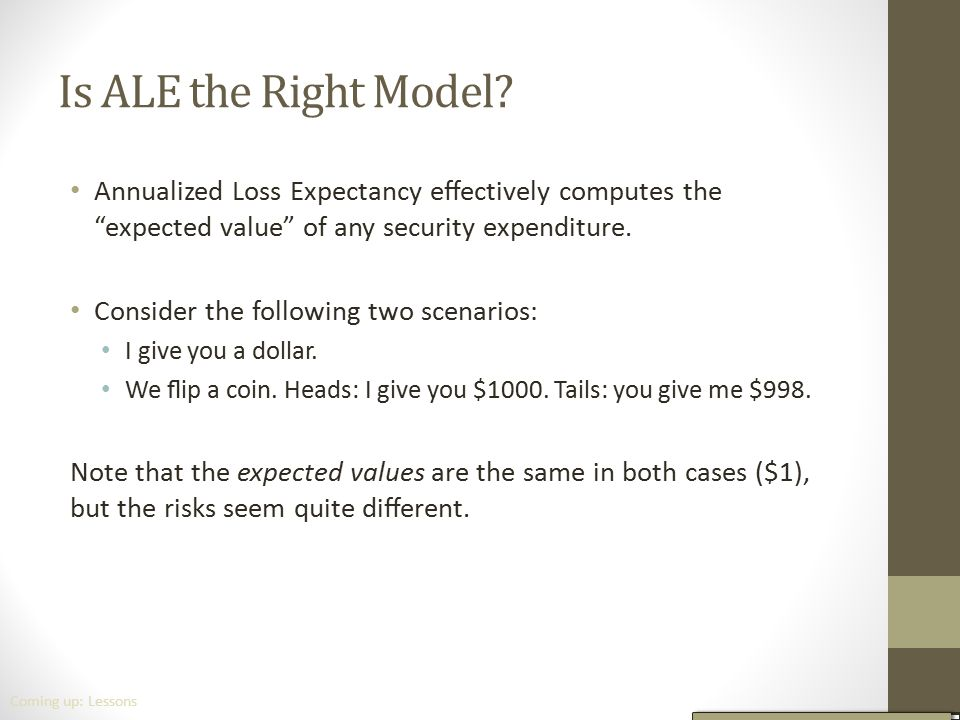 Is ALE the Right Model Annualized Loss Expectancy effectively computes the expected value of any security expenditure.